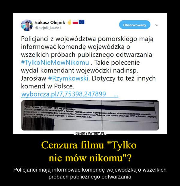 """Cenzura filmu """"Tylko nie mów nikomu""""? – Policjanci mają informować komendę wojewódzką o wszelkich próbach publicznego odtwarzania"""
