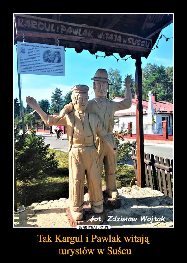 Tak Kargul i Pawlak witają turystów w Suścu –