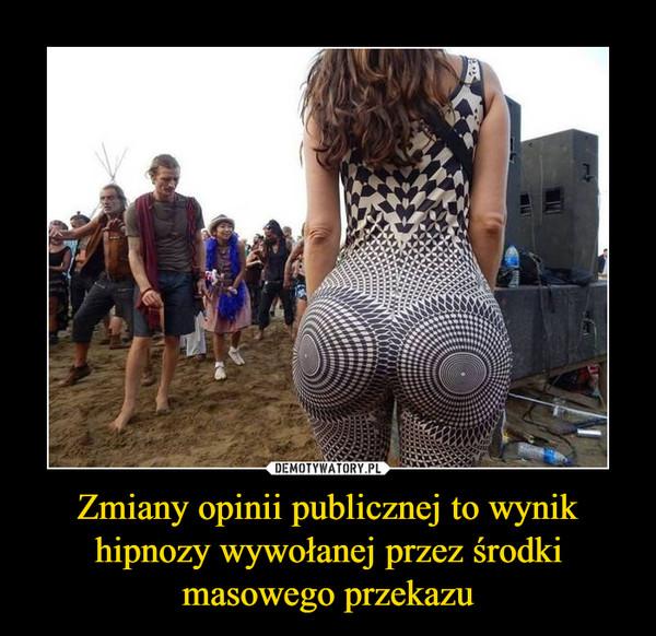 Zmiany opinii publicznej to wynik hipnozy wywołanej przez środki masowego przekazu –