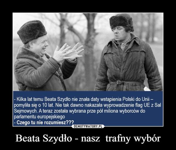 Beata Szydło - nasz  trafny wybór –