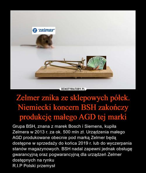 Zelmer znika ze sklepowych półek. Niemiecki koncern BSH zakończy produkcję małego AGD tej marki