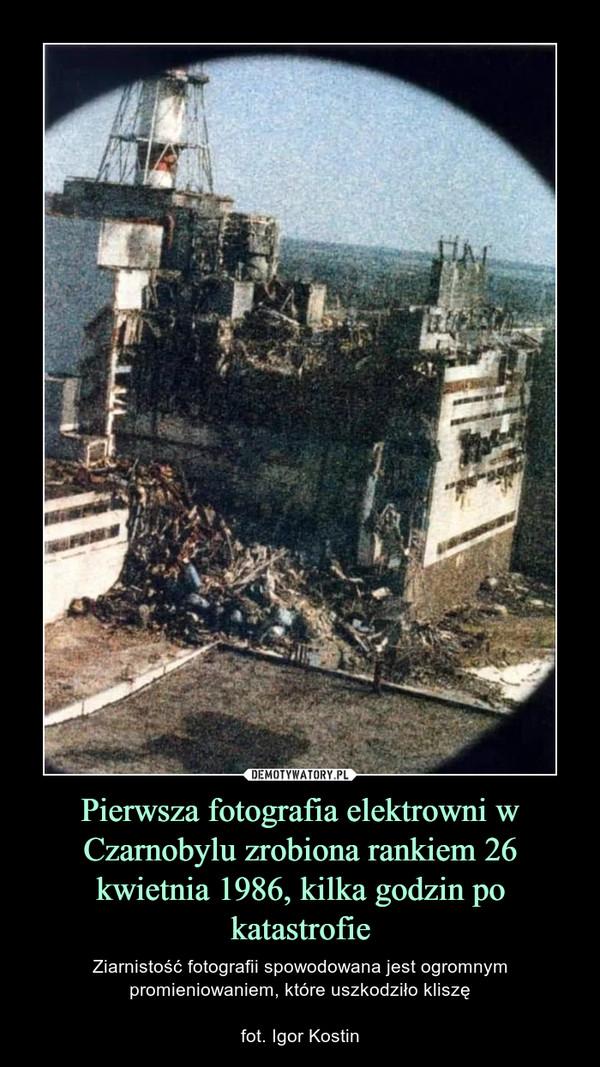 Pierwsza fotografia elektrowni w Czarnobylu zrobiona rankiem 26 kwietnia 1986, kilka godzin po katastrofie