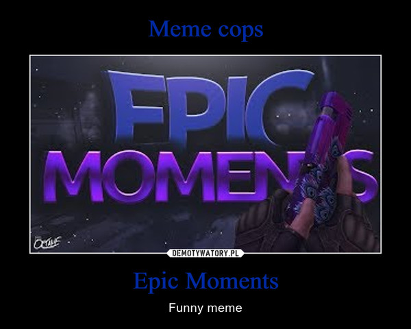 Epic Moments – Funny meme