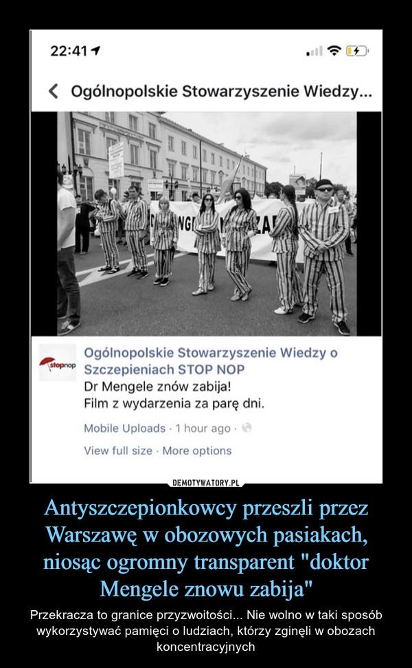 """Antyszczepionkowcy przeszli przez Warszawę w obozowych pasiakach, niosąc ogromny transparent """"doktor Mengele znowu zabija"""" – Przekracza to granice przyzwoitości... Nie wolno w taki sposób wykorzystywać pamięci o ludziach, którzy zginęli w obozach koncentracyjnych"""