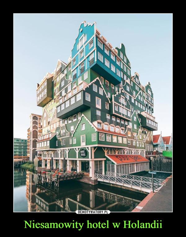 Niesamowity hotel w Holandii –