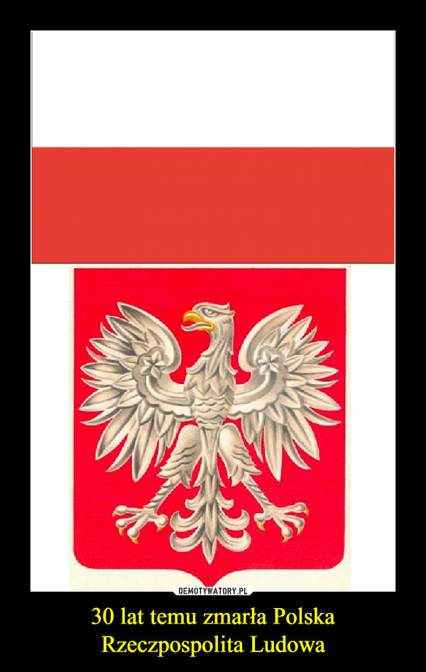 30 lat temu zmarła Polska Rzeczpospolita Ludowa –