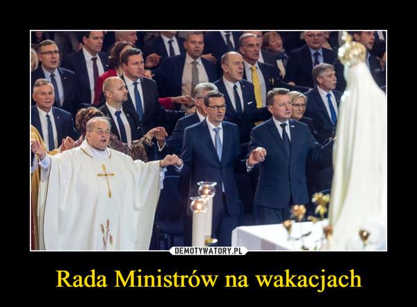 Rada Ministrów na wakacjach –