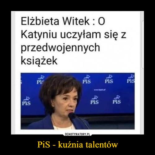 PiS - kuźnia talentów