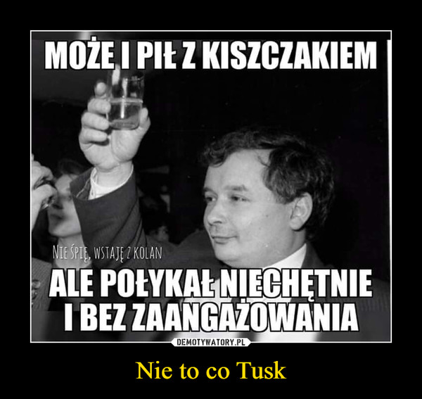 Nie to co Tusk –