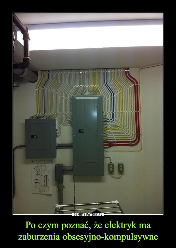 Po czym poznać, że elektryk ma zaburzenia obsesyjno-kompulsywne –