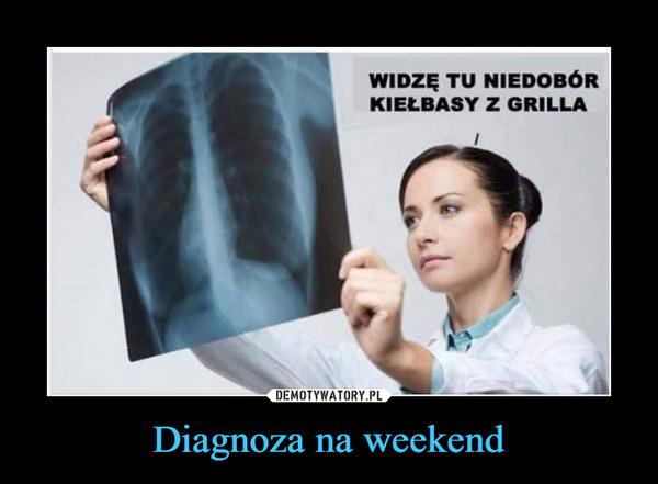 Diagnoza na weekend –