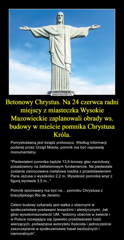 Betonowy Chrystus. Na 24 czerwca radni miejscy z miasteczka Wysokie Mazowieckie zaplanowali obrady ws. budowy w mieście pomnika Chrystusa Króla.