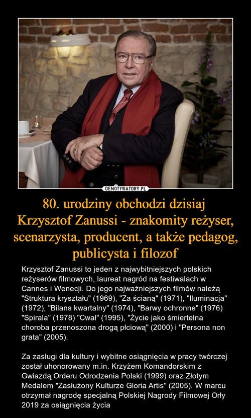 80. urodziny obchodzi dzisiaj  Krzysztof Zanussi - znakomity reżyser, scenarzysta, producent, a także pedagog, publicysta i filozof