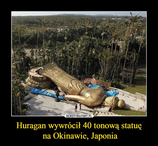 Huragan wywrócił 40 tonową statuę na Okinawie, Japonia –