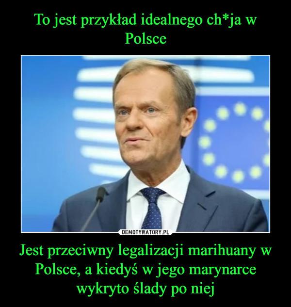 Jest przeciwny legalizacji marihuany w Polsce, a kiedyś w jego marynarce wykryto ślady po niej –