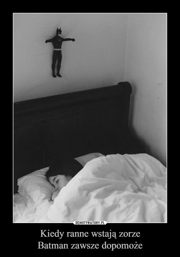 Kiedy ranne wstają zorzeBatman zawsze dopomoże –