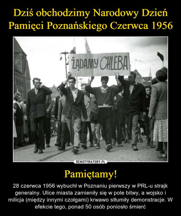 Pamiętamy! – 28 czerwca 1956 wybuchł w Poznaniu pierwszy w PRL-u strajk generalny. Ulice miasta zamieniły się w pole bitwy, a wojsko i milicja (między innymi czołgami) krwawo stłumiły demonstracje. W efekcie tego, ponad 50 osób poniosło śmierć