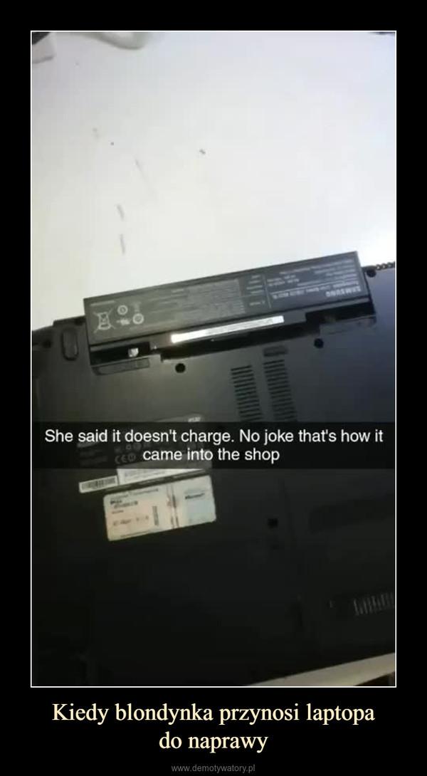 Kiedy blondynka przynosi laptopado naprawy –