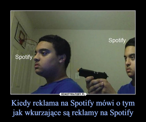Kiedy reklama na Spotify mówi o tym jak wkurzające są reklamy na Spotify –