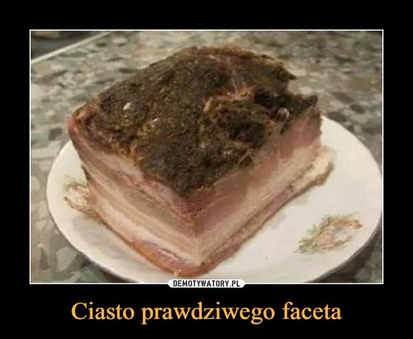 Ciasto prawdziwego faceta –