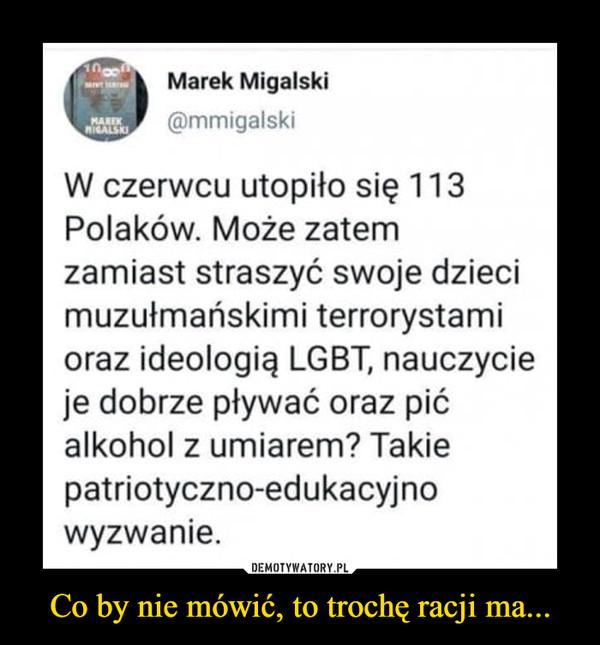 Co by nie mówić, to trochę racji ma... –  Marek Migalski(ćpmmigalskiW czerwcu utopiło się 113Polaków. Może zatemzamiast straszyć swoje dziecimuzułmańskimi terrorystamioraz ideologią LGBT, nauczycieje dobrze pływać oraz pićalkohol z umiarem? Takiepatriotyczno-edukacyjnowyzwanie.
