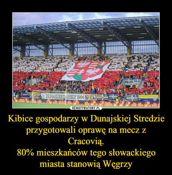 Kibice gospodarzy w Dunajskiej Stredzie przygotowali oprawę na mecz z Cracovią.80% mieszkańców tego słowackiego miasta stanowią Węgrzy –