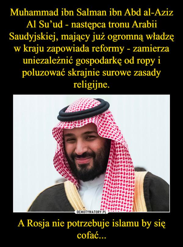 A Rosja nie potrzebuje islamu by się cofać... –