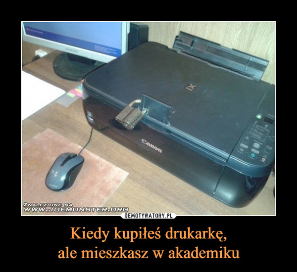 Kiedy kupiłeś drukarkę,ale mieszkasz w akademiku –