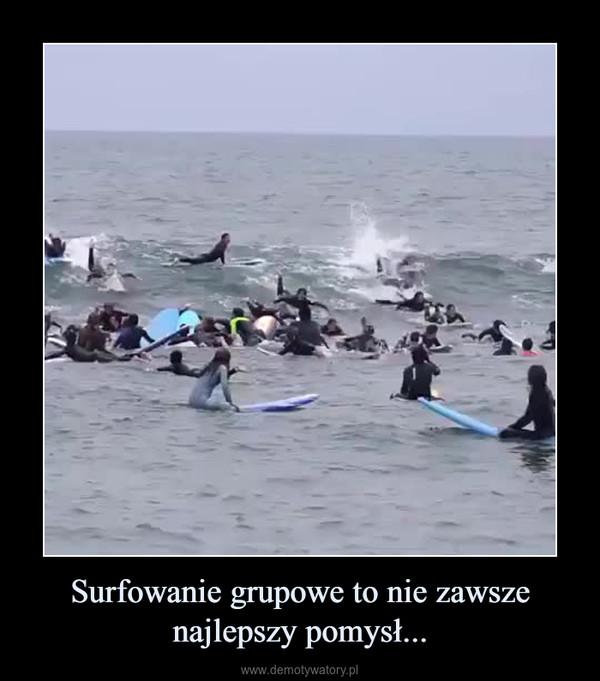 Surfowanie grupowe to nie zawsze najlepszy pomysł... –