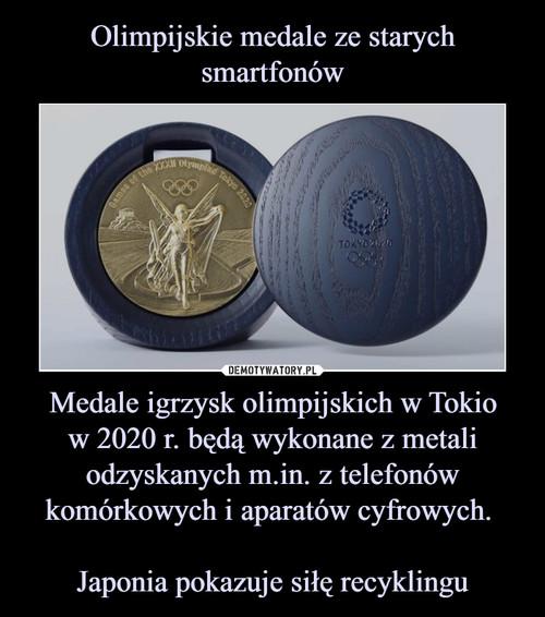 Olimpijskie medale ze starych smartfonów Medale igrzysk olimpijskich w Tokio w 2020 r. będą wykonane z metali odzyskanych m.in. z telefonów komórkowych i aparatów cyfrowych.   Japonia pokazuje siłę recyklingu