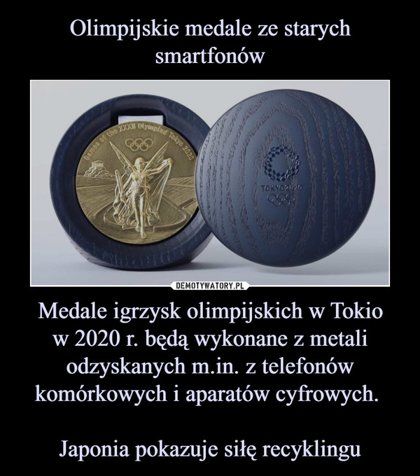 Medale igrzysk olimpijskich w Tokiow 2020 r. będą wykonane z metali odzyskanych m.in. z telefonów komórkowych i aparatów cyfrowych. Japonia pokazuje siłę recyklingu –