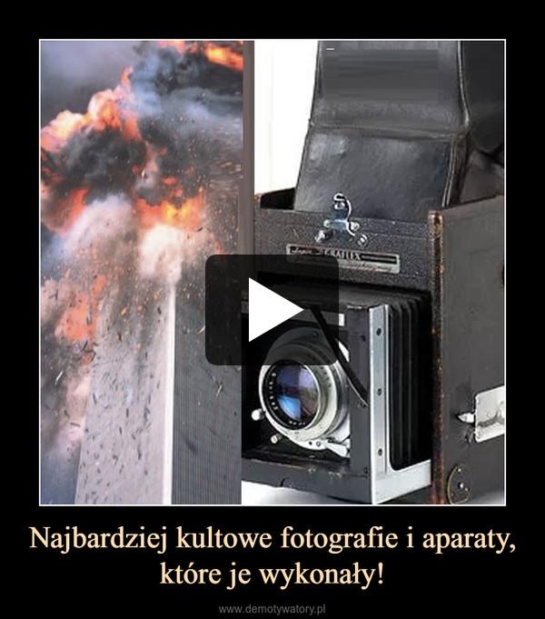 Najbardziej kultowe fotografie i aparaty, które je wykonały! –