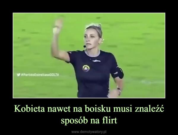Kobieta nawet na boisku musi znaleźć sposób na flirt –