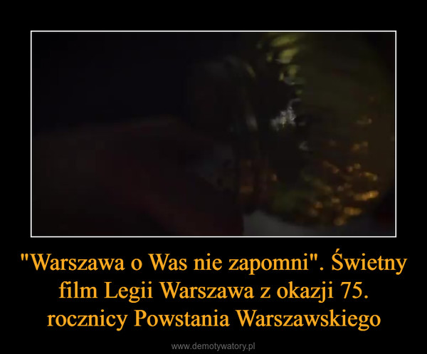 """""""Warszawa o Was nie zapomni"""". Świetny film Legii Warszawa z okazji 75. rocznicy Powstania Warszawskiego –"""