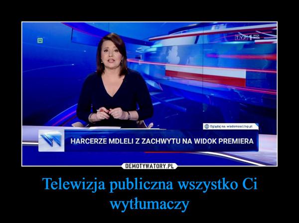 Telewizja publiczna wszystko Ci wytłumaczy –