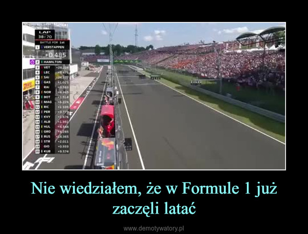 Nie wiedziałem, że w Formule 1 już zaczęli latać –