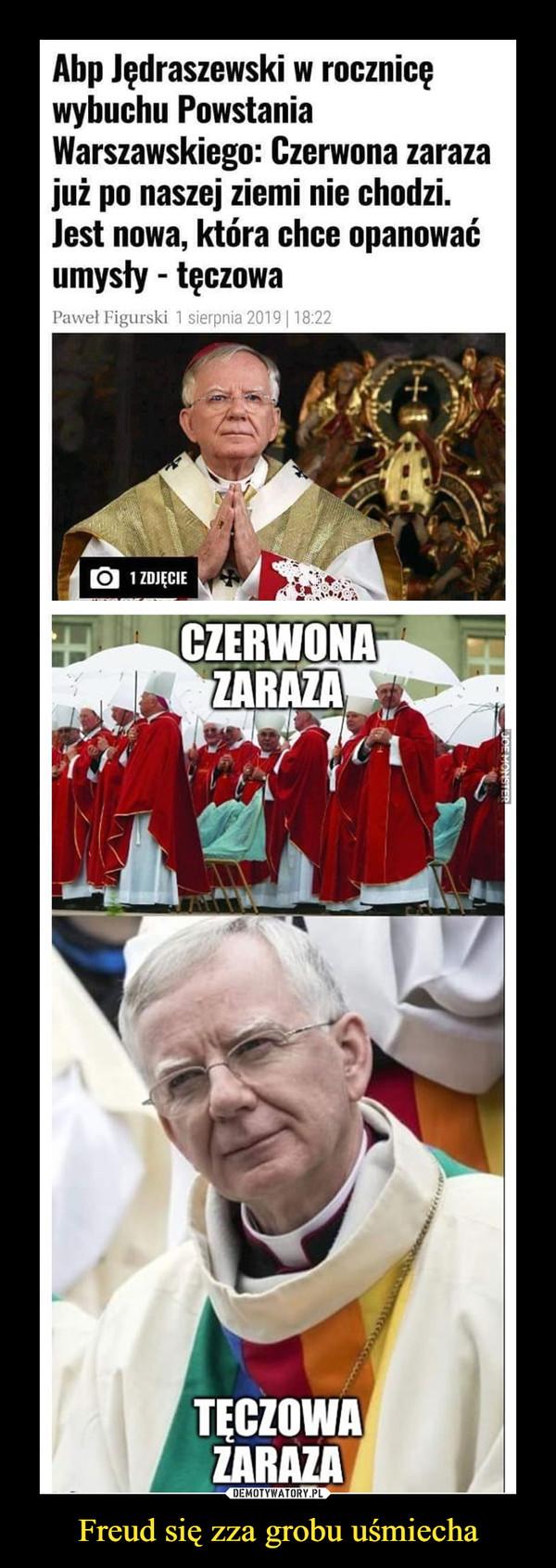 Freud się zza grobu uśmiecha –  Abp Jędraszewski w rocznicęwybuchu PowstaniaWarszawskiego: Czerwona zarazajuż po naszej ziemi nie chodzi.Jest nowa, która chce opanowaćumysły - tęczowa