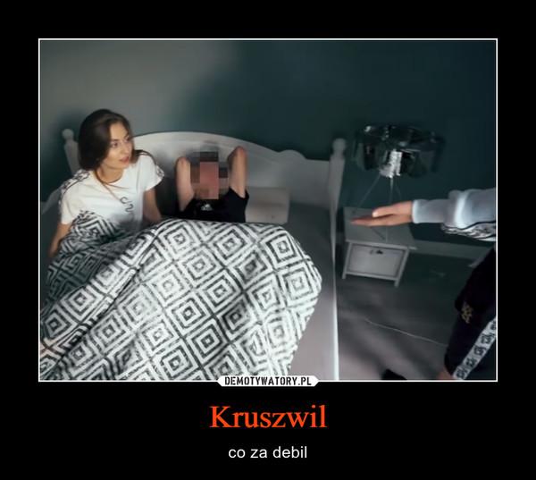 Kruszwil – co za debil