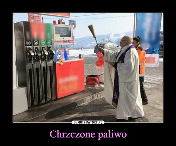 Chrzczone paliwo –