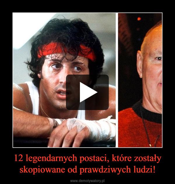 12 legendarnych postaci, które zostały skopiowane od prawdziwych ludzi! –