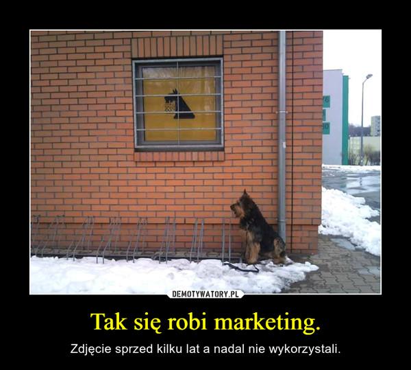 Tak się robi marketing. – Zdjęcie sprzed kilku lat a nadal nie wykorzystali.