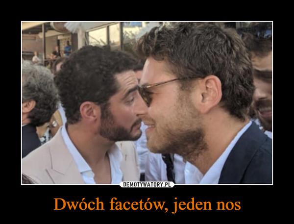 Dwóch facetów, jeden nos –