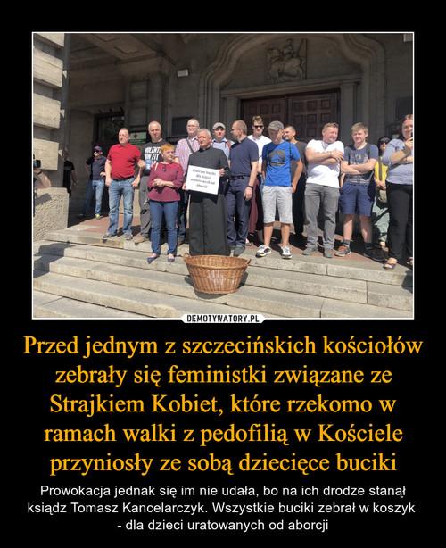 Przed jednym z szczecińskich kościołów zebrały się feministki związane ze Strajkiem Kobiet, które rzekomo w ramach walki z pedofilią w Kościele przyniosły ze sobą dziecięce buciki