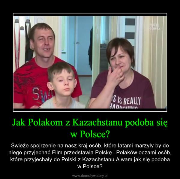 Jak Polakom z Kazachstanu podoba się w Polsce? – Świeże spojrzenie na nasz kraj osób, które latami marzyły by do niego przyjechać.Film przedstawia Polskę i Polaków oczami osób, które przyjechały do Polski z Kazachstanu.A wam jak się podoba w Polsce?
