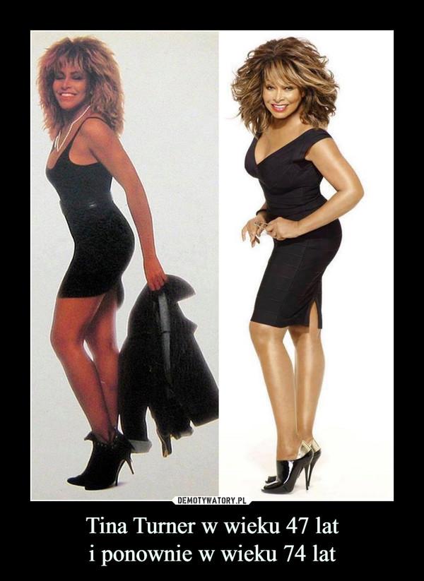 Tina Turner w wieku 47 lati ponownie w wieku 74 lat –