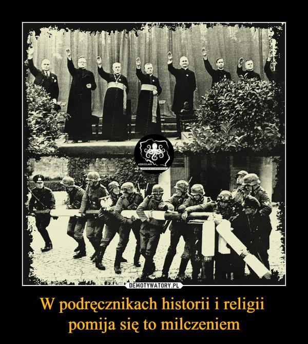 W podręcznikach historii i religii pomija się to milczeniem –