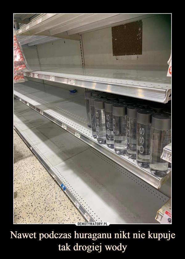 Nawet podczas huraganu nikt nie kupuje tak drogiej wody –