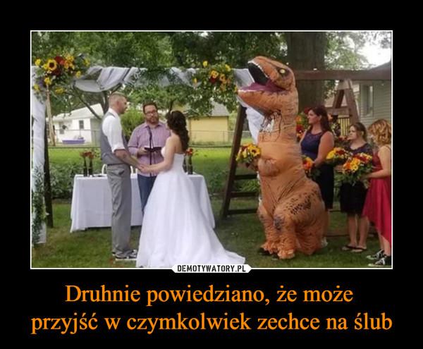 Druhnie powiedziano, że może przyjść w czymkolwiek zechce na ślub –