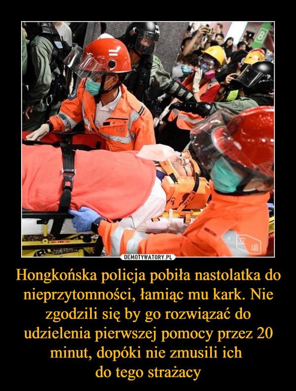 Hongkońska policja pobiła nastolatka do nieprzytomności, łamiąc mu kark. Nie zgodzili się by go rozwiązać do udzielenia pierwszej pomocy przez 20 minut, dopóki nie zmusili ich do tego strażacy –