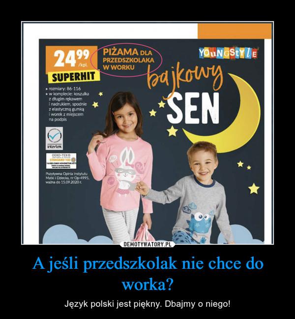 A jeśli przedszkolak nie chce do worka? – Język polski jest piękny. Dbajmy o niego!